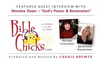 🎵🎤🐥 'God's Power & Restoration' - Bible Chicks with Carole Brewer and Guest, Maralee Dawn