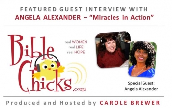 🎵🎤🐥 'Miracles in Action'  - Bible Chicks Podcast with Carole Brewer and Guest, Angela Alexander
