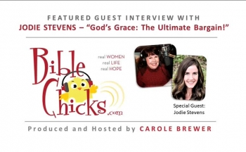 🎵🎤🐥 'God's Grace: The Ultimate Bargain' -  Bible Chicks with Carole Brewer and Guest, Jodie Stevens
