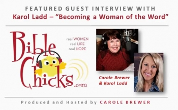 🎵🎤🐥 'Becoming a Woman of the Word' - Bible Chicks with Carole Brewer and Guest, Karol Ladd