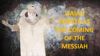 ISAIAH FORETELLS OF THE COMING MESSIAH