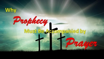 Why Prophecy Must Be Accompanied by Prayer