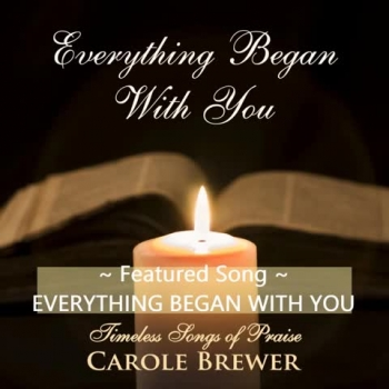 Everything Began With You - Performed by Carole Brewer