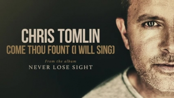 Chris Tomlin - Come Thou Fount (I Will Sing)