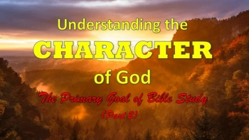 Understanding and Knowing God's Character (Part 2)