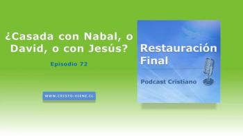 ¿Casada con Nabal, o David, o con Jesús? (N° 72)