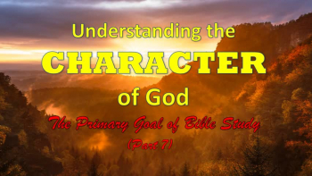 Understanding and Knowing God's Character (Part 7)