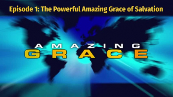 Randy Bell | Amazing Grace Episode 1 The Powerful Amazing Grace of Salvation