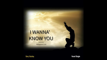 I WANNA' KNOW YOU - (Inspired by Philippians 3:10)