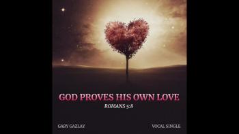 GOD PROVES HIS OWN LOVE - (Romans 5:8)