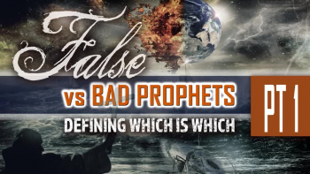 Pt 1   'False vs Bad Prophets: Defining Which is Which'