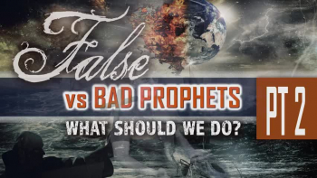 Pt 2 | 'False vs Bad Prophets: What Should We Do?'