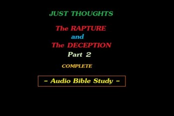 Just Thoughts The Rapture and the Deception Part 2 Audio Bible Study