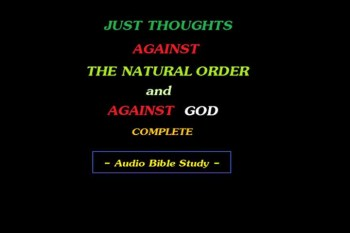 Just Thoughts Against the Natural Order and Against God  Audio Bible Study