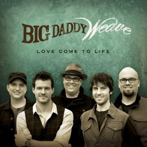big-daddy-weave-love-come-to-life