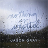 jasongray_nothingiswasted