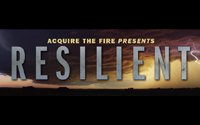 Acquire the Fire Presents: RESILIENT