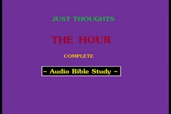 Just Thoughts The Hour Audio Bible Study