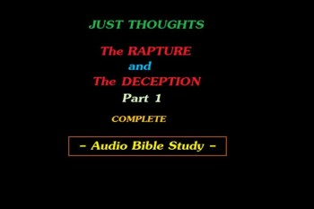 Just Thoughts - The Rapture and the Deception Audio Bible Study