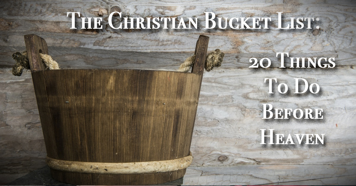 Christian Bucket List: 20 Things To Do Before Heaven