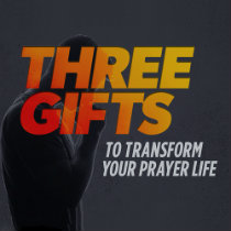 Three Gifts to Transform Your Prayer Life Audio Series