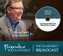 Your monthly support makes the Focus on the Family Broadcast possible!