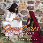JESUS CARES ONE-ON-ONE By Sharon Hardy Knotts