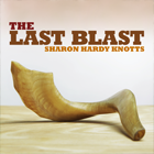 The Last Blast By Sharon Hardy Knotts