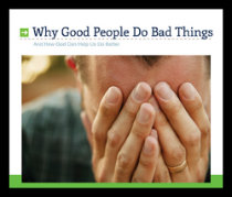 Why Good People Do Bad Things.