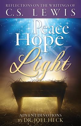 Peace, Hope & Light - Reflections on the Writings of C. S. Lewis by Joel Heck