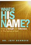 What Is His Name?: Finding Strength and Deliverance in the Powerful Names of God