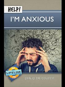 Help, I'm Anxious