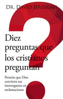 Diez preguntas que los cristianos preguntan