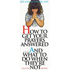 HOW TO GET YOUR PRAYERS ANSWERED & WHAT TO DO WHEN THEY'RE NOT