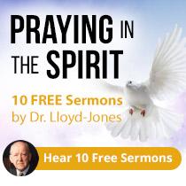 Enjoy 10 Complimentary Sermons on Praying in the Spirit from Dr. Martyn Lloyd-Jones