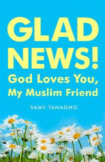 """Glad News! God Loves You My Muslim Friend"" by Samy Tanagho"