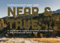 Near and True: A Look Into God's Deepest Desire For A Relationship With Man