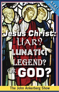 Jesus Christ: Liar? Lunatic? Legend? or God?