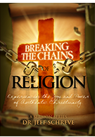 Breaking the Chains of Religion: Experiencing the Joy and Power of Authentic Christianity