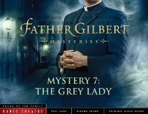 Radio Theatre: Father Gilbert Mystery 7: The Grey Lady (Digital)
