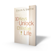 10 Keys to Unlock the Christian Life Book by Colin Smith
