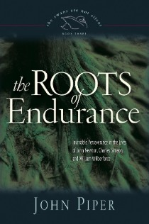 Roots of Endurance by John Piper