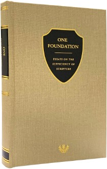 One Foundation: Essays on the Sufficiency of Scripture