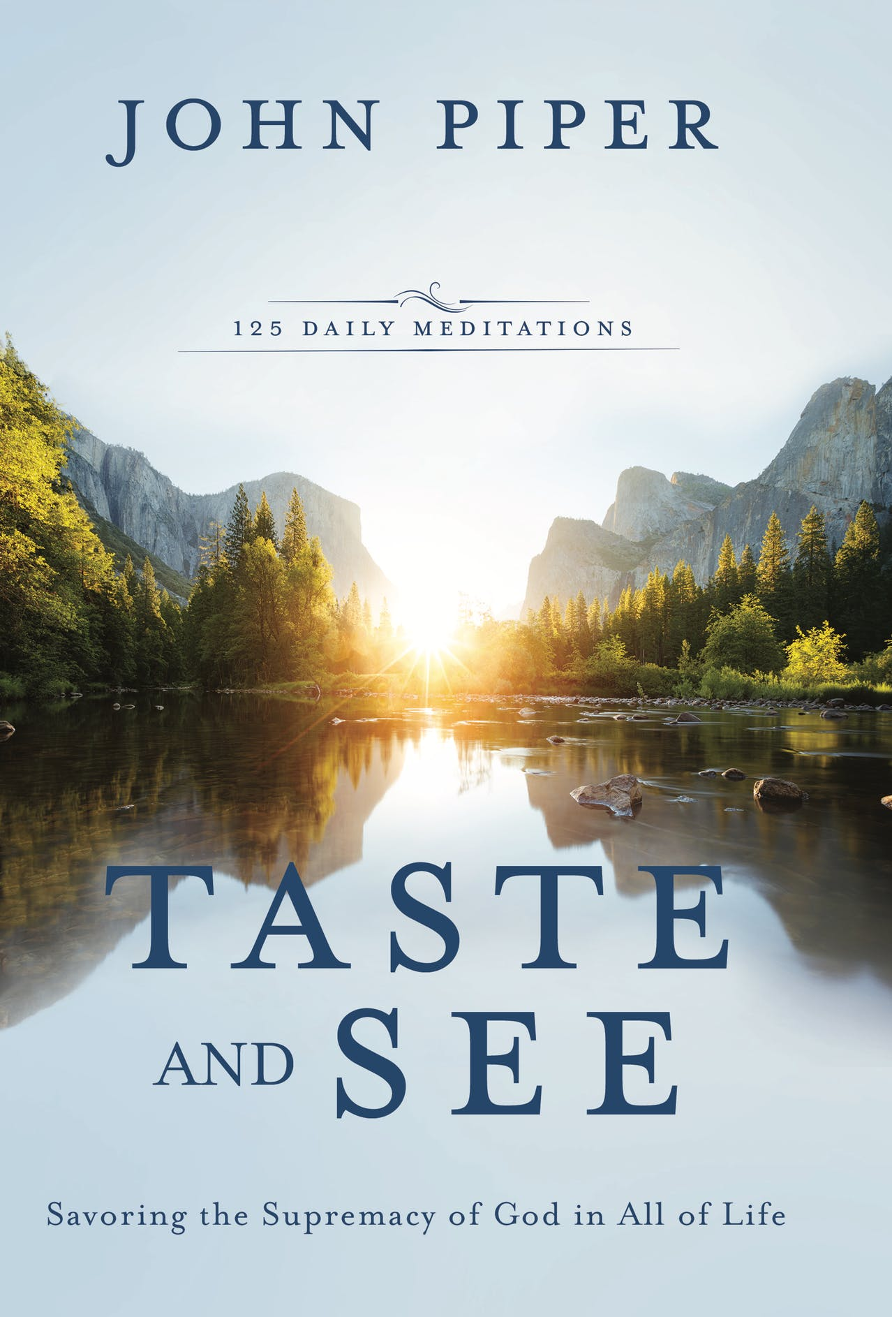 Taste and See Savoring the Supremacy of God in All of Life