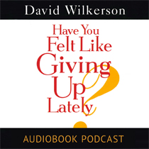FREE Audiobook: Have You Felt Like Giving Up Lately?