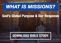 What is Missions? God's Global Purpose and Our Response