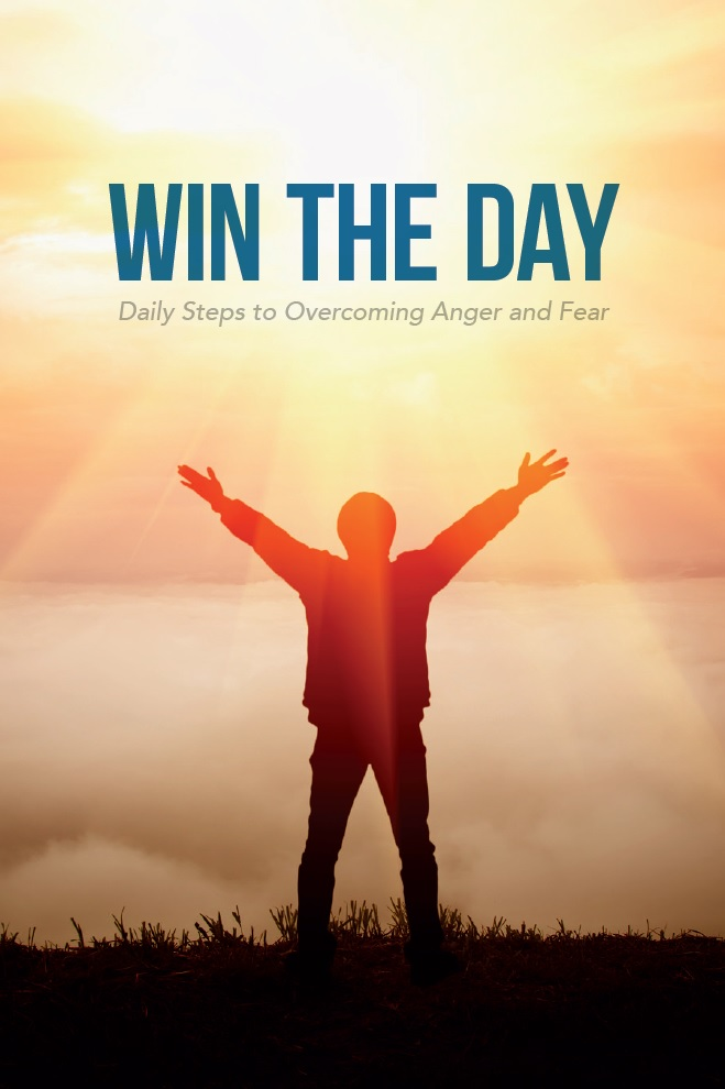 Win the Day: Overcoming Anger and Fear