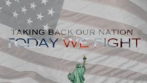 Watch Now! Taking Back our Nation – Today We Fight