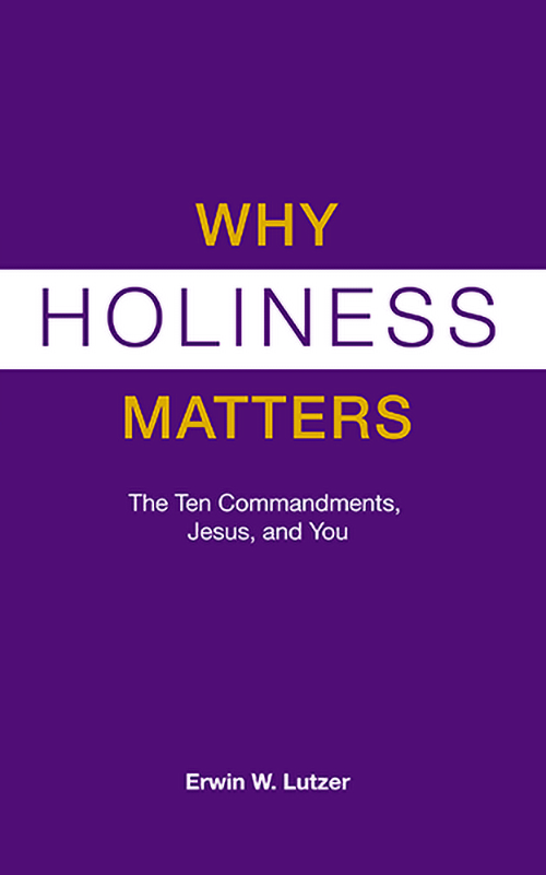 Why Holiness Matters: The Ten Commandments, Jesus, And You