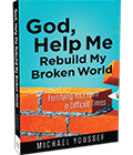 GOD, HELP ME REBUILD MY BROKEN WORLD: AVAILABLE NOW FOR YOUR GIFT OF ANY AMOUNT